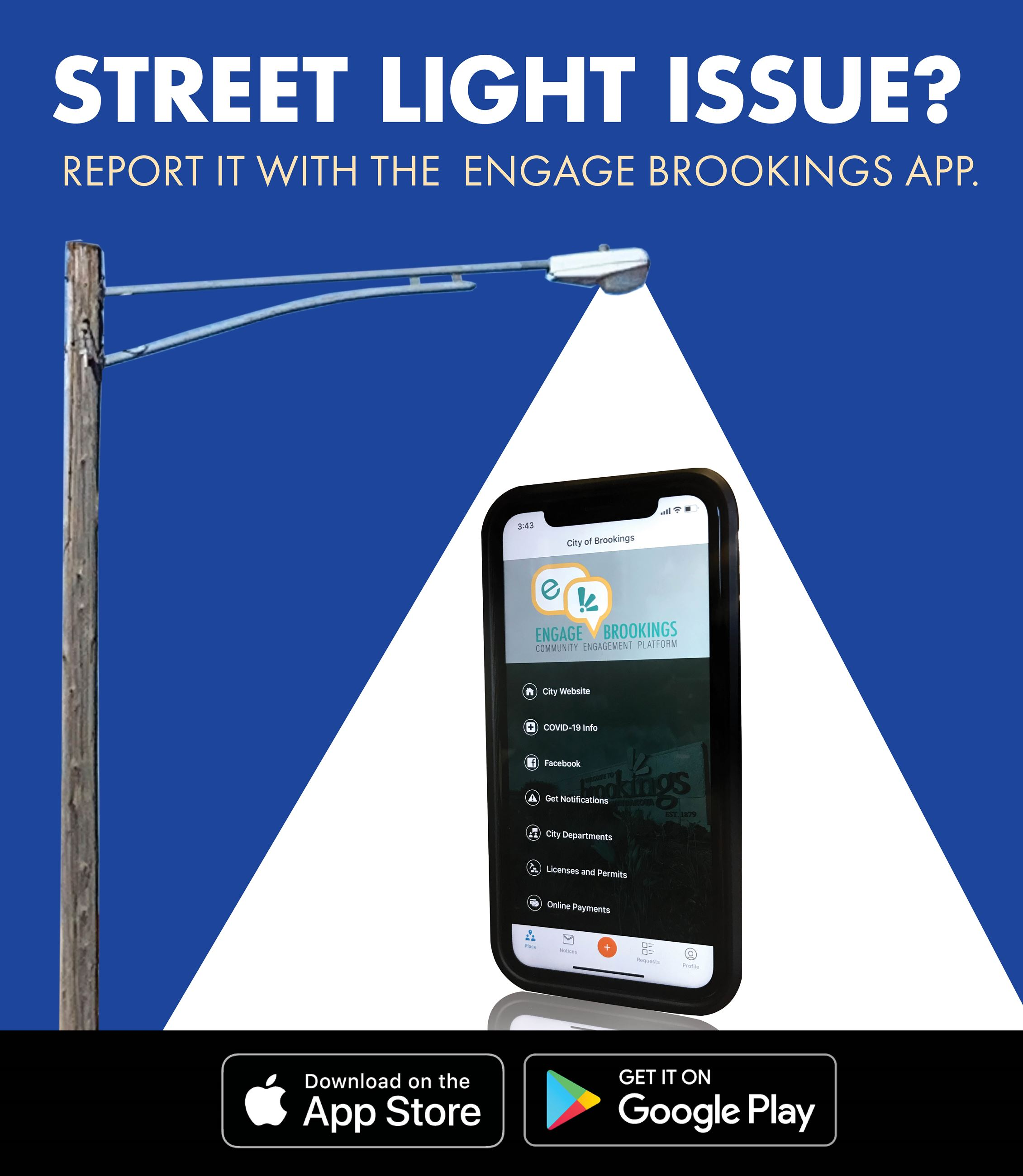 Street Light Issue? Report it with the Engage Brookings App: Available on the app stores.